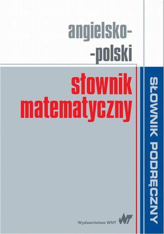 Okładka książki/ebooka Angielsko-polski słownik matematyczny