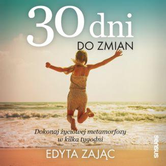 Okładka książki 30 Dni do Zmian. Dokonaj życiowej metamorfozy w kilka tygodni