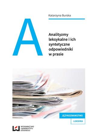 Okładka książki/ebooka Analityzmy leksykalne i ich syntetyczne odpowiedniki w prasie