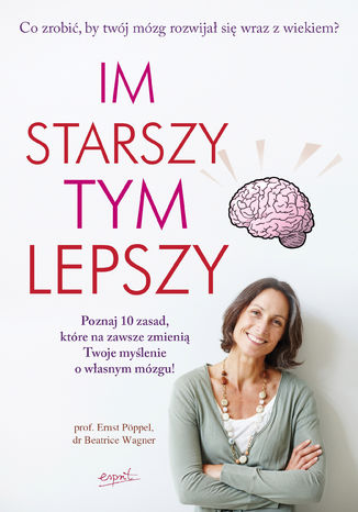 Okładka książki/ebooka Im starszy, tym lepszy. Co zrobić, by Twój mózg rozwijał się wraz z wiekiem?