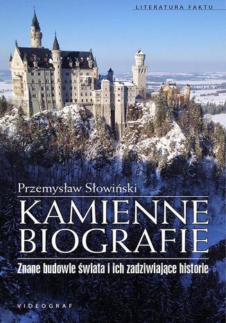 Okładka książki/ebooka Kamienne biografie. Znane budowle świata i ich zadziwiające historie