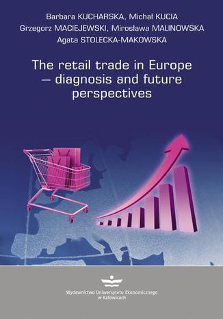 Okładka książki/ebooka The retail trade in Europe  diagnosis and future prespectives