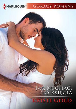 Okładka książki/ebooka Jak kochać, to księcia