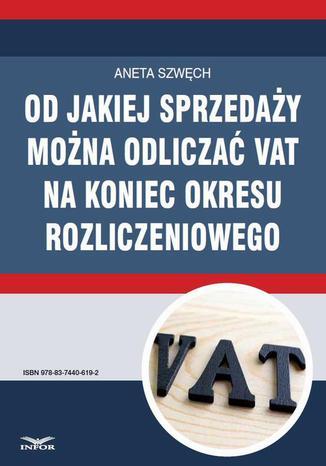 Okładka książki/ebooka Od jakiej sprzedaży można odliczać VAT na koniec okresu rozliczeniowego