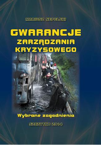 Okładka książki/ebooka Gwarancje zarządzania kryzysowego. Wybrane zagadnienia