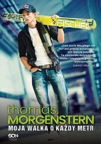 Okładka książki/ebooka Thomas Morgenstern. Moja walka o każdy metr