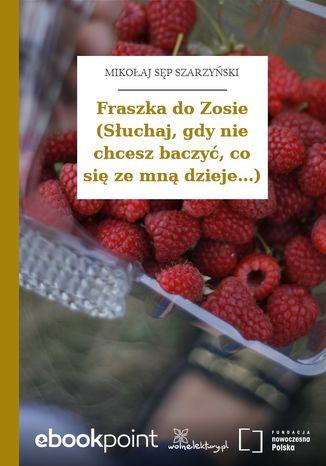 Okładka książki/ebooka Fraszka do Zosie (Słuchaj, gdy nie chcesz baczyć, co się ze mną dzieje...)