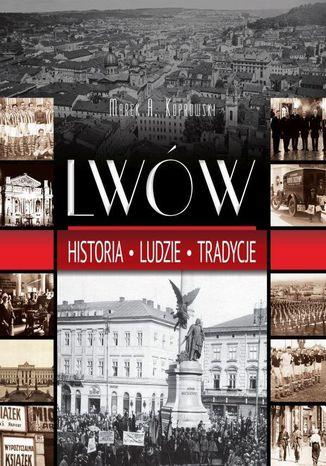 Okładka książki/ebooka Lwów. Historia. Ludzie. Tradycje
