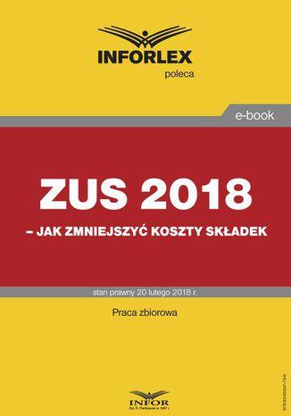 Okładka książki/ebooka ZUS 2018  jak zmniejszyć koszty składek