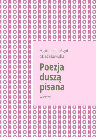 Okładka książki/ebooka Poezja duszą pisana