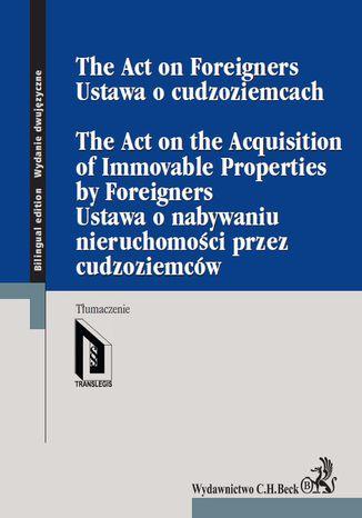 Okładka książki/ebooka Ustawa o cudzoziemcach. Ustawa o nabywaniu nieruchomości przez cudzoziemców. The Act on Foreigners. The Act on the Acquisition of Immovable Properties by Foreigners