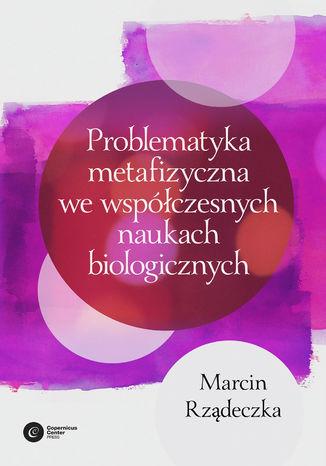 Okładka książki/ebooka Problematyka metafizyczna we współczesnych naukach biologicznych