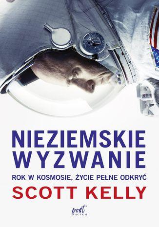 Okładka książki/ebooka Nieziemskie wyzwanie. Rok w kosmosie, życie pełne odkryć