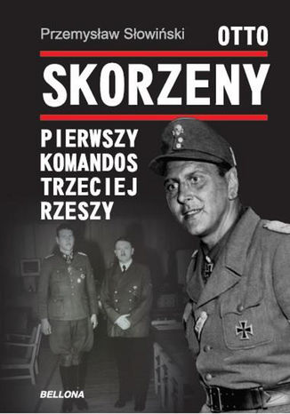Okładka książki/ebooka Otto Skorzeny. Pierwszy komandos Trzeciej Rzeszy