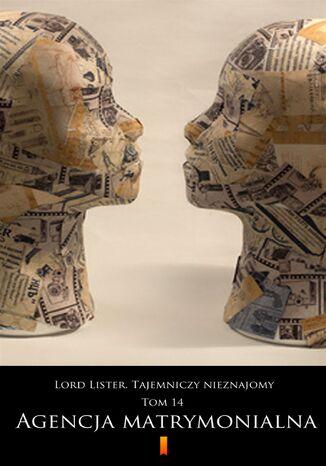 Okładka książki/ebooka Lord Lister. Tajemniczy nieznajomy. Tom 14. Agencja matrymonialna