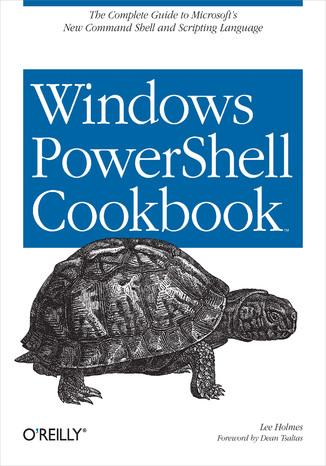 Okładka książki/ebooka Windows PowerShell Cookbook. for Windows, Exchange 2007, and MOM V3