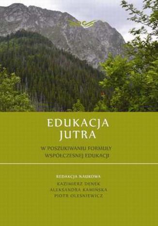 Okładka książki/ebooka Edukacja Jutra. W poszukiwaniu formuły współczesnej edukacji