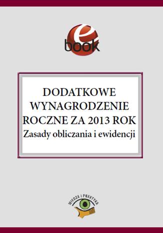 Okładka książki/ebooka Dodatkowe wynagrodzenie roczne za 2013 rok. Zasady obliczania i ewidencji