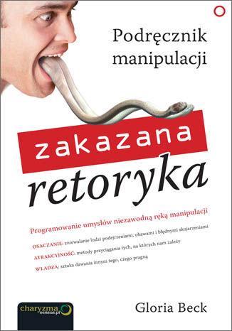 Okładka książki Zakazana retoryka. Podręcznik manipulacji