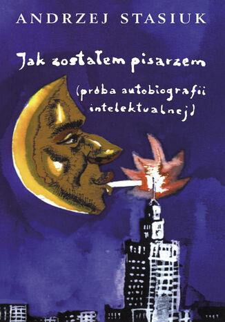 Okładka książki/ebooka Jak zostałem pisarzem (próba autobiografii intelektualnej)