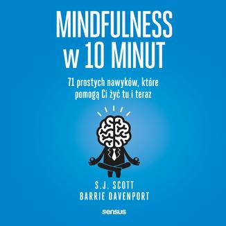 Okładka książki Mindfulness w 10 minut.  71 prostych nawyków, które pomogą Ci żyć tu i teraz