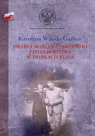 Okładka książki/ebooka Hrabia Marian Starzeński i jego rodzina w dobrach Ruda