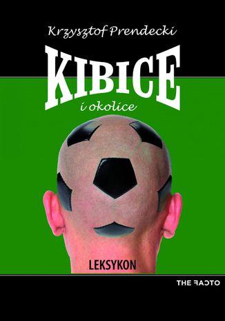 Okładka książki/ebooka Kibice i okolice. Leksykon