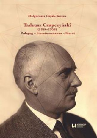 Okładka książki Tadeusz Czapczyński (1884-1958). Pedagog - literaturoznawca - literat