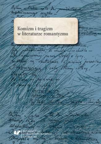 Okładka książki/ebooka Komizm i tragizm w literaturze romantyzmu