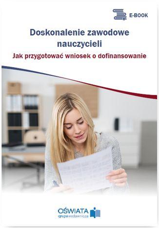 Okładka książki/ebooka Doskonalenie zawodowe nauczycieli. Jak przygotować wniosek o dofinansowanie