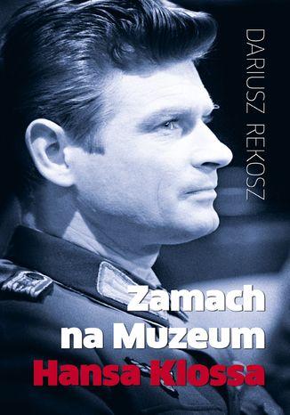 Okładka książki/ebooka Zamach na Muzeum Hansa Klossa