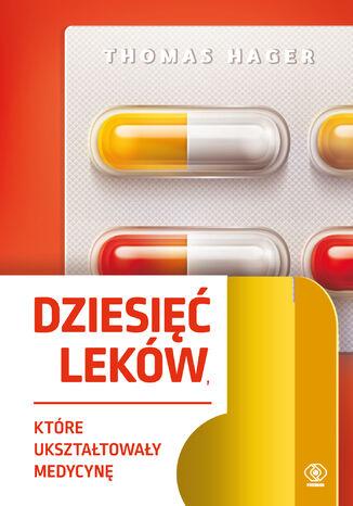 Okładka książki/ebooka Dziesięć leków, które ukształtowały medycynę