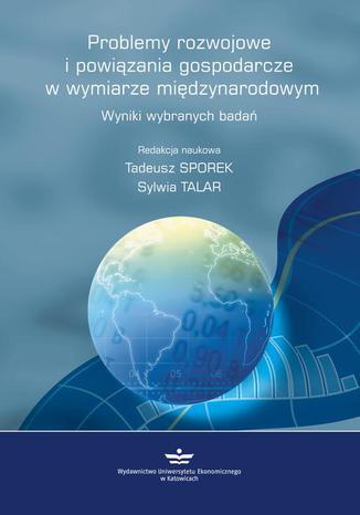 Okładka książki/ebooka Problemy rozwojowe  i powiązania gospodarcze  w wymiarze międzynarodowym. Wyniki wybranych badań