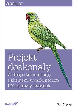 Okładka książki/ebooka Projekt doskonały. Zadbaj o komunikację z klientem, wysoki poziom UX i zdrowy rozsądek