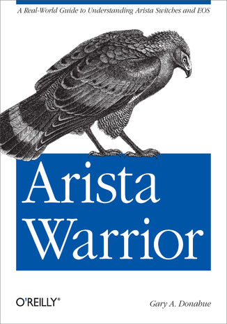 Okładka książki Arista Warrior. A Real-World Guide to Understanding Arista Switches and EOS