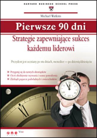 Okładka książki Pierwsze 90 dni. Strategie zapewniające sukces każdemu liderowi