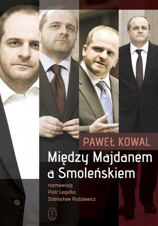 Okładka książki/ebooka Między Majdanem a Smoleńskiem