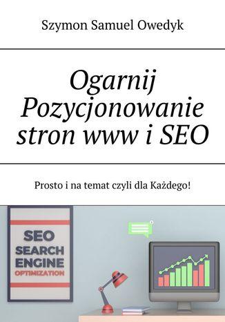 Okładka książki/ebooka Ogarnij pozycjonowanie stron www i SEO