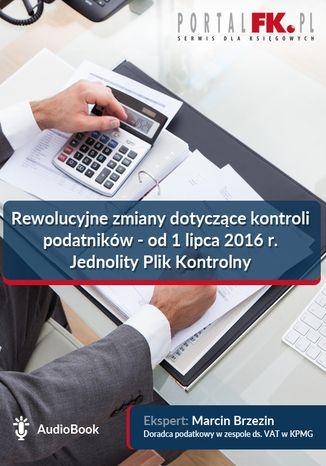 Okładka książki Rewolucyjne zmiany dotyczące kontroli podatników - od 1 lipca 2016 r. Jednolity Plik Kontrolny