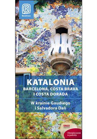 Okładka książki/ebooka Katalonia. Barcelona, Costa Brava i Costa Dorada. W krainie Gaudiego i Salvadora Dalí. Przewodnik rekreacyjny. Wydanie 1
