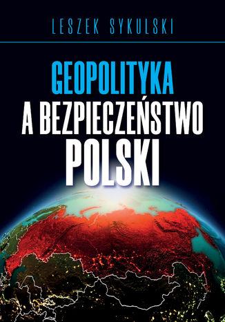Okładka książki/ebooka Geopolityka a bezpieczeństwo Polski