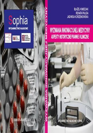 Okładka książki/ebooka Wyzwania innowacyjnej medycyny Aspekty historyczne, prawne i kliniczne