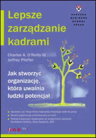 Okładka książki/ebooka Lepsze zarządzanie kadrami. Jak stworzyć organizację, która uwalnia ludzki potencjał