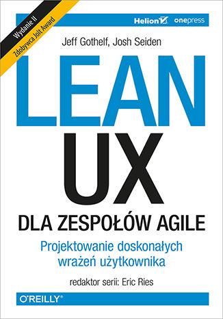 Okładka książki/ebooka Lean UX dla zespołów Agile. Projektowane doskonałych wrażeń użytkownika. Wydanie II