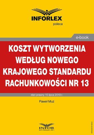 Okładka książki/ebooka Koszt wytworzenia według nowego Krajowego Standardu Rachunkowości nr 13