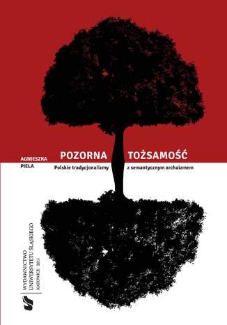 Okładka książki/ebooka Pozorna tożsamość. Polskie tradycjonalizmy z semantycznym archaizmem