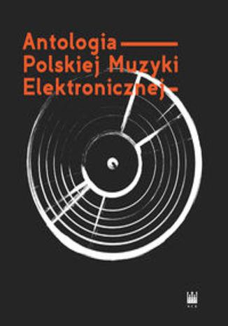 Okładka książki/ebooka Antologia Polskiej Muzyki Elektronicznej+ 2CD
