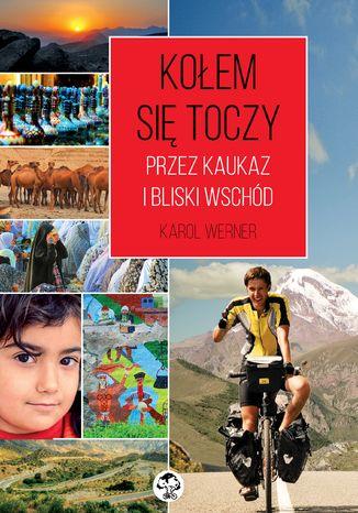 Okładka książki/ebooka Kołem się toczy. Przez Kaukaz i Bliski Wschód