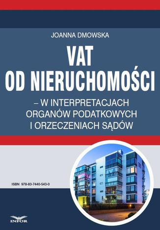 Okładka książki/ebooka VAT od nieruchomości w interpretacjach organów podatkowych i orzeczeniach sądów