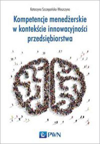 Okładka książki/ebooka Kompetencje menedżerskie w kontekście innowacyjności przedsiębiorstwa